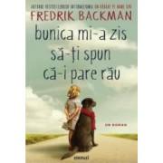 Bunica mi-a zis sa-ti spun ca-i pare rau - Frederick Backman