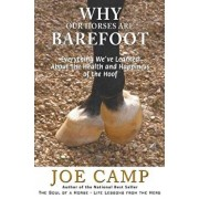 Why Our Horses Are Barefoot: Everything We've Learned about the Health and Happiness of the Hoof, Paperback/Joe Camp
