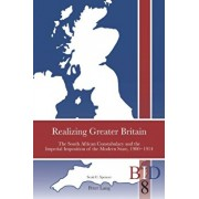 Realizing Greater Britain. The South African Constabulary and the Imperial Imposition of the Modern State, 1900 1914, Paperback/Scott C. Spencer