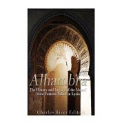 Alhambra: The History and Legacy of the Moors' Most Famous Palace in Spain, Paperback/Charles River Editors