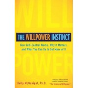 The Willpower Instinct: How Self-Control Works, Why It Matters, and What You Can Do to Get More of It, Hardcover
