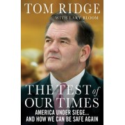 The Test of Our Times: America Under Siege... and How We Can Be Safe Again, Paperback/Tom Ridge