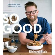 So Good: 100 Recipes from My Kitchen to Yours, Hardcover/Richard Blais