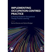 Implementing Occupation-centred Practice. A Practical Guide for Occupational Therapy Practice Learning, Paperback/***