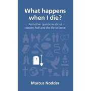 What Happens When I Die?: And Other Questions about Heaven, Hell and the Life to Come, Paperback/Marcus Nodder