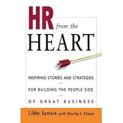 HR from the Heart: Inspiring Stories and Strategies for Building the People Side of Great Business, Paperback/Libby Sartain