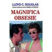 Magnifica obsesie - Lloyd C. Douglas