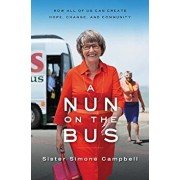 A Nun on the Bus: How All of Us Can Create Hope, Change, and Community, Paperback/Sister Simone Campbell