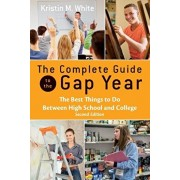 The Complete Guide to the Gap Year: The Best Things to Do Between High School and College, Paperback/Kristin White