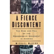 A Fierce Discontent: The Rise and Fall of the Progressive Movement in America, 1870-1920, Paperback