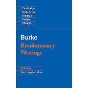 Revolutionary Writings Reflections on the Revolution in France and the First Letter on a Regicide Peace by Edmund Burke & Edited by Iain Hampsher Monk