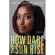 How Dare the Sun Rise: Memoirs of a War Child, Hardcover