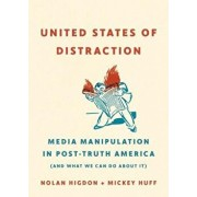 United States of Distraction: Media Manipulation in Post-Truth America (and What We Can Do about It), Paperback/Mickey Huff