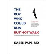 The Boy Who Could Run But Not Walk: Understanding Neuroplasticity in the Child's Brain, Hardcover/Karen Pape