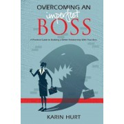 Overcoming an Imperfect Boss: A Practical Guide to Building a Better Relationship with Your Boss, Paperback