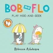 Bob and Flo Play Hide-And-Seek (Board Book), Hardcover/Rebecca Ashdown