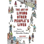 The Art of Living Other People's Lives: Stories, Confessions, and Memorable Mistakes, Paperback/Greg Dybec