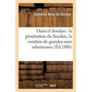 Oasis Et Soudan. La P n tration Du Soudan, Rapports Avec La Cr ation de Grandes Oasis Sahariennes, Paperback/***