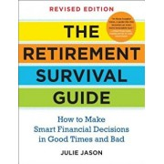 The Retirement Survival Guide: How to Make Smart Financial Decisions in Good Times and Bad, Paperback/Julie Jason