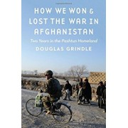 How We Won and Lost the War in Afghanistan: Two Years in the Pashtun Homeland, Hardcover/Douglas Grindle