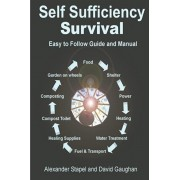 Self Sufficiency Survival: Easy to Follow Guide and Manual for Living off the Grid, Paperback/Alexander Stapel