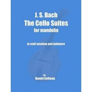 J. S. Bach the Cello Suites for Mandolin: The Complete Suites for Unaccompanied Cello Transposed and Transcribed for Mandolin in Staff Notation and Ta, Paperback/Daniel Sellman