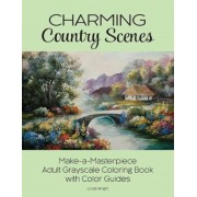 Charming Country Scenes: Make-A-Masterpiece Adult Grayscale Coloring Book with Color Guides, Paperback