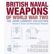 British Naval Weapons of World War Two: The John Lambert Collection Volume II: Escort and Minesweeper Weapons, Hardcover/Norman Friedman