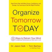 Organize Tomorrow Today: 8 Ways to Retrain Your Mind to Optimize Performance at Work and in Life, Paperback