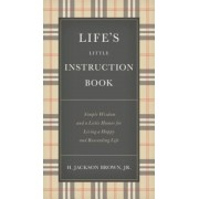 Life's Little Instruction Book: Simple Wisdom and a Little Humor for Living a Happy and Rewarding Life, Hardcover