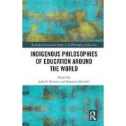 Indigenous Philosophies of Education Around the World par John Petrovic et édité par Roxanne Mitchell