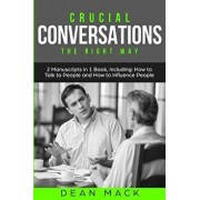 Crucial Conversations: The Right Way - Bundle - The Only 2 Books You Need to Master Difficult Conversations, Crucial Confrontations and Conve, Paperback/Dean Mack
