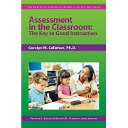 Assessment in the Classroom: The Key to Good Instruction, Paperback/Carolyn M. Callahan