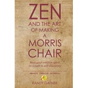 Zen and the Art of Making a Morris Chair: Meet Your Creative Spirit on a Path to Self-Discovery, Paperback/Randy Gafner