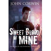 Sweet Blood of Mine: Book One of the Overworld Chronicles, Paperback/John Corwin
