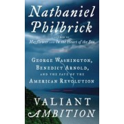 Valiant Ambition: George Washington, Benedict Arnold, and the Fate of the American Revolution, Paperback