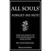 All Souls' Forget-Me-Not: For the Solace of the Poor Souls in Purgatory, Paperback/Canon Moser
