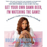Get Your Own Damn Beer, I'm Watching the Game!: A Woman's Guide to Loving Pro Football, Paperback