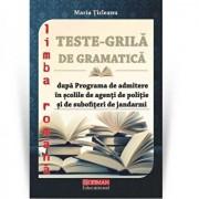 Teste grila de gramatica limbii romane dupa programa de admitere in scolile de agenti de politie si de subofiteri de jandarmi/Maria Ticleanu