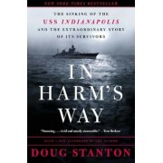 In Harm's Way: The Sinking of the USS Indianapolis and the Extraordinary Story of Its Survivors, Paperback