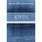 John: Jesus -- The Word, the Messiah, the Son of God, Paperback/John F. MacArthur
