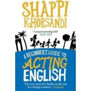 Ebury Press A Beginner´s Guide To Acting English - Khorsandi Shappi