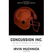 Concussion Inc.: The End of Football as We Know It, Paperback/Irvin Muchnick