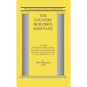 The Country Builder's Assistant: The First American Architectural Handbook, Paperback/Asher Benjamin