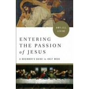 Entering the Passion of Jesus: A Beginner's Guide to Holy Week, Paperback/Amy-Jill Levine