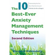 The 10 Best-Ever Anxiety Management Techniques: Understanding How Your Brain Makes You Anxious and What You Can Do to Change It, Paperback/Margaret Wehrenberg