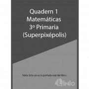 Quadern Matematiques 1-3R Primaria Superpixepolis