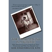 The Pharmacist Is a Whore: How Pharmacists Lost Control of Their Profession and Why You Should Care, Paperback/Kim Ankenbruck Rph