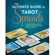 The Ultimate Guide to Tarot Spreads: Reveal the Answer to Every Question about Work, Home, Fortune, and Love, Paperback