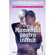 Momentul nostru infinit - Lauren Myracle